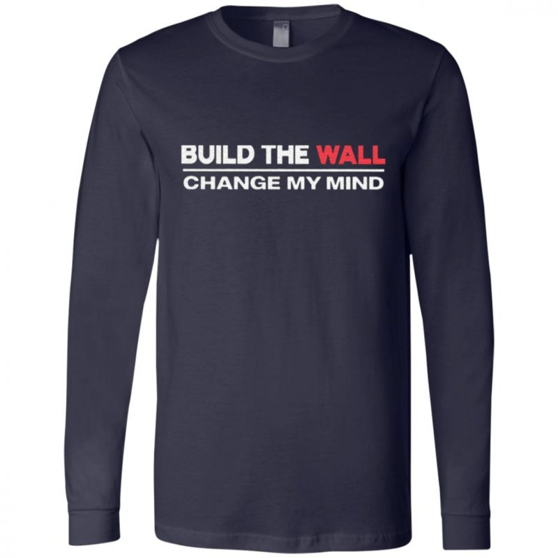 Build The Wall Change My Mind T Shirt