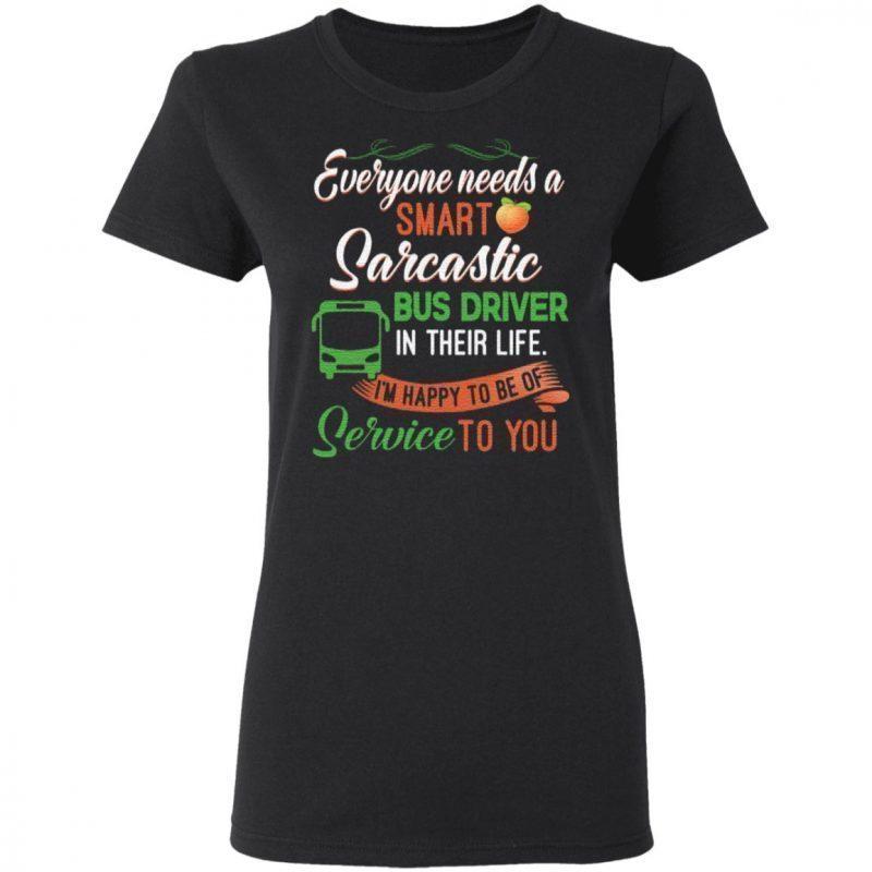 Everyone Needs A Smart Sarcastic Bus Driver T-Shirt