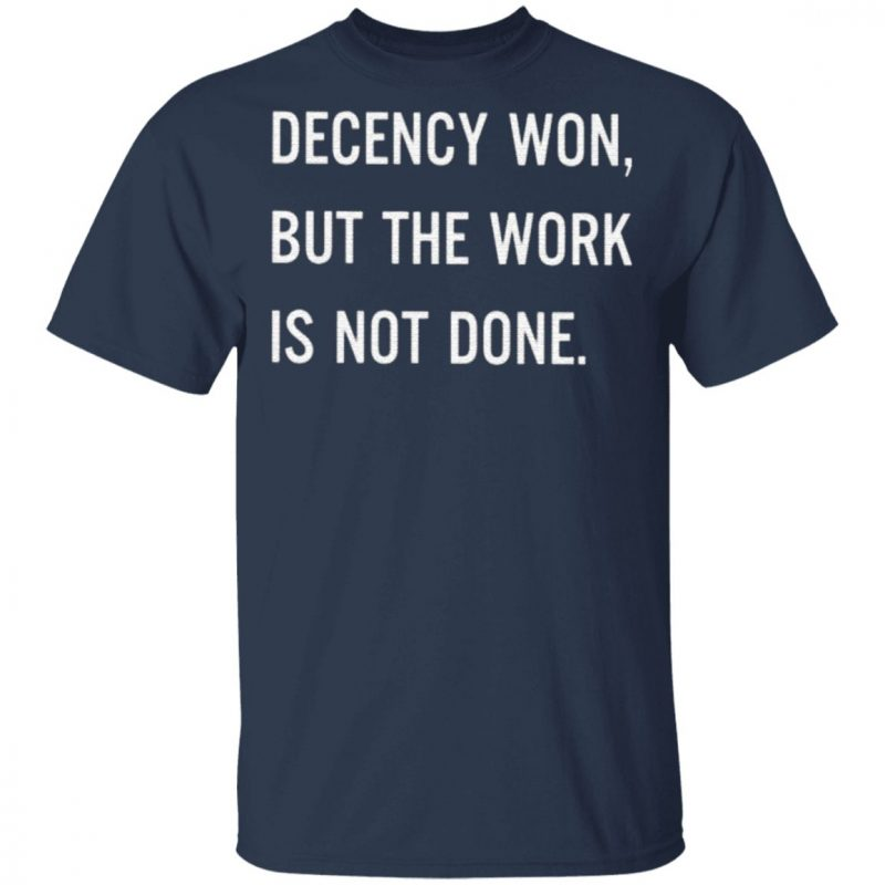Decency Won But The Work Is Not Done T Shirt