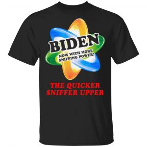 The Quicker Sniffer Upper Funny Joe Biden Sniffing Trump Is My President T-Shirt