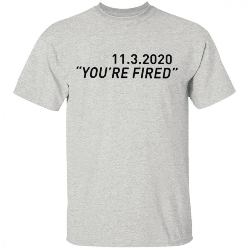 11 3 2020 You're Fired Biden T Shirt