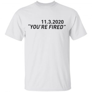 11 3 2020 You're Fired Biden T Shirt