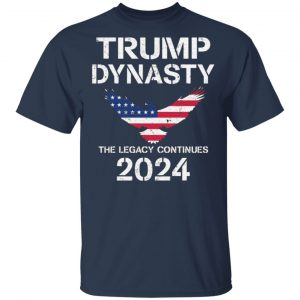 Trump Dynasty The Legacy Continues 2024 t shirt