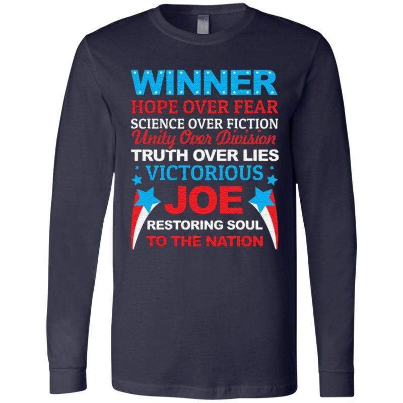 Biden Is Winner Hope Over Fear Science Over Fiction Restore the Soul to the Nation T-Shirt