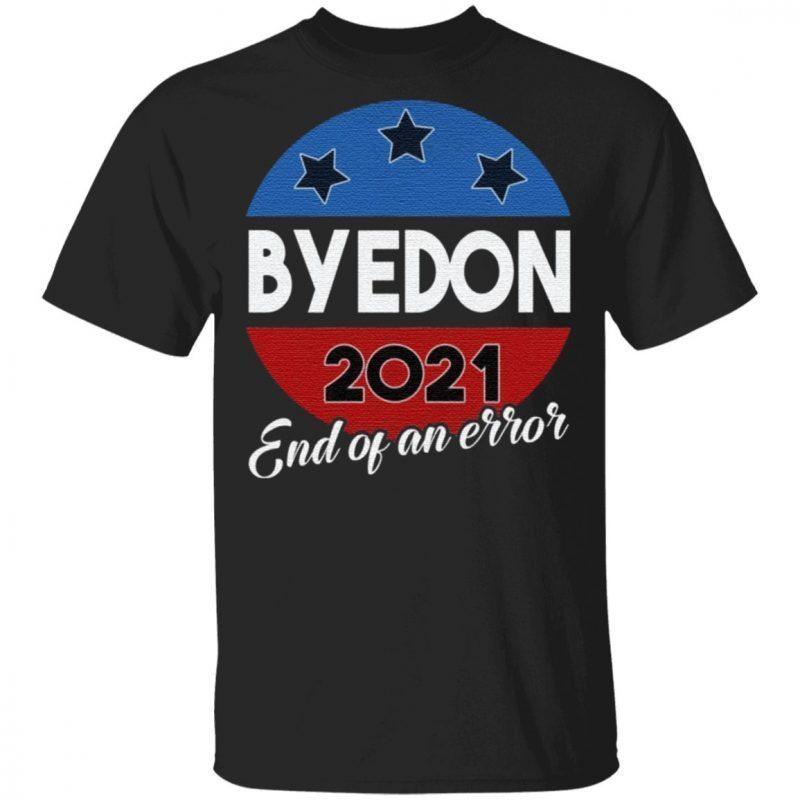 Bye Don End of an Error 2020 Election Biden Is My President Not Trump T-Shirt