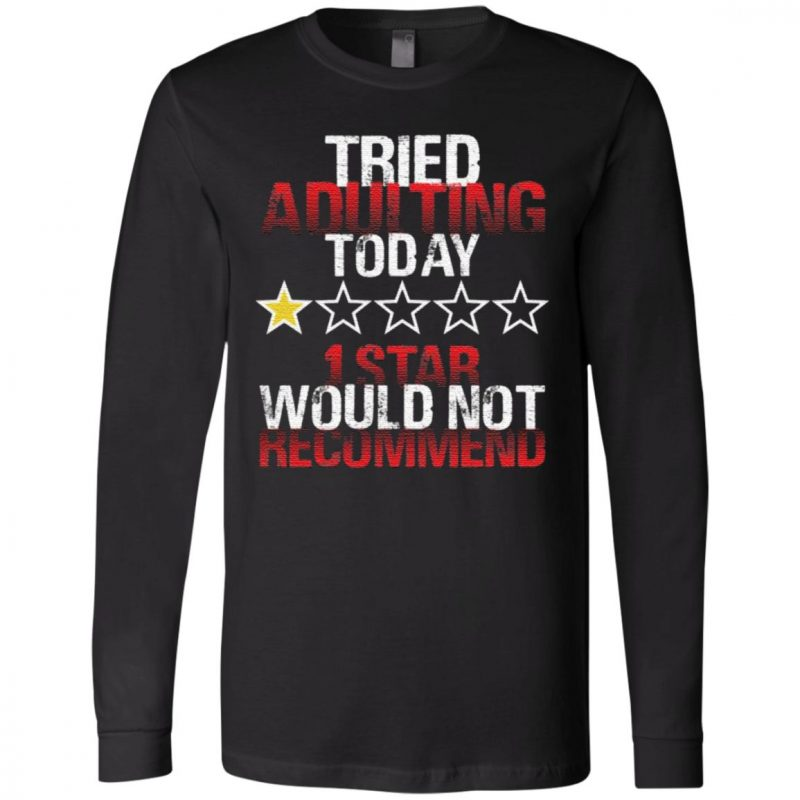 I Tried Adulting Today 1 Star Would Not Recommend T-Shirt