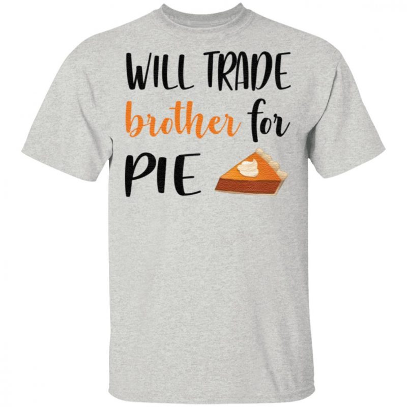 Will trade brother for pie t shirt