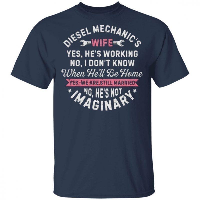 Diesel Mechanic's Wife Yes He's Working T Shirt