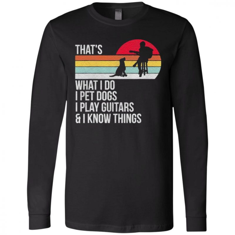 That What I Do I Pet Dogs I Play Guitars & I Know Things Vintage T Shirt