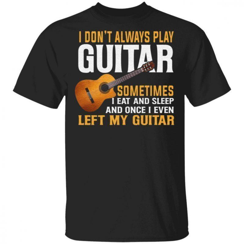 I Don't Always Play Guitar T-Shirt