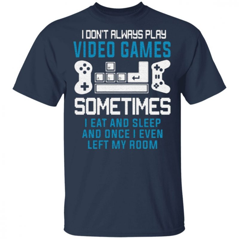 I Don't Always Play Video Games T-Shirt
