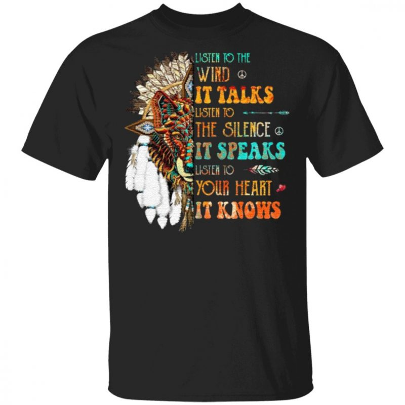 Listen To The Wind It Talks Listen To The Silence It Speaks Listen To Your Heart It Knows TShirt