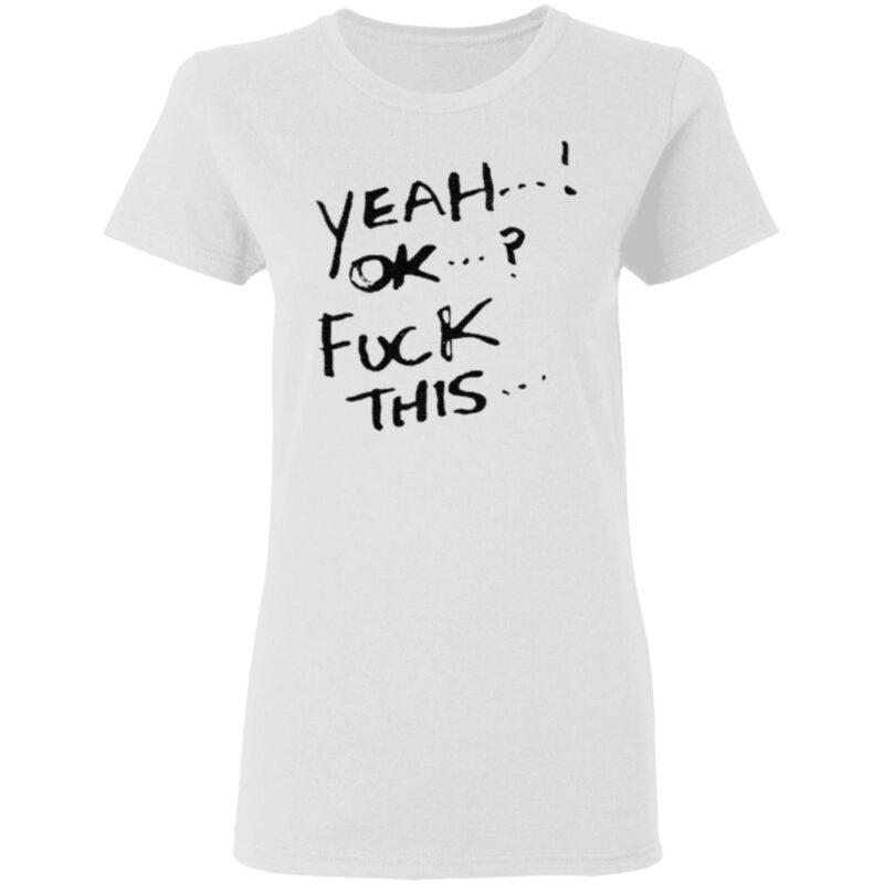 Yeah ok fuck this t shirt