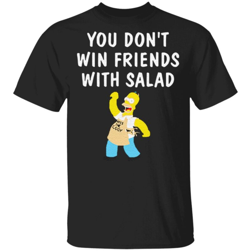 You Don't Win Friends With Salad T Shirt