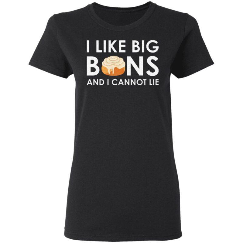 I like big buns and I cannot lie cinnamon rolls t shirt