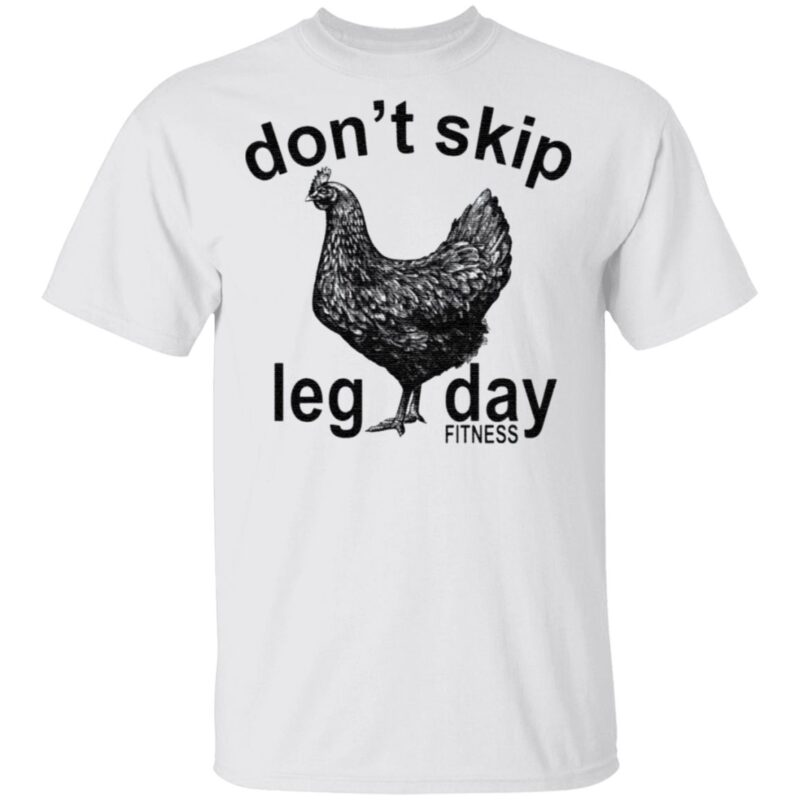 Don't skip leg day fitness tee co chicken t shirt