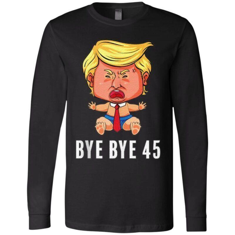 Bye bye 45 anti trump concede funny big crying baby democrat t shirt