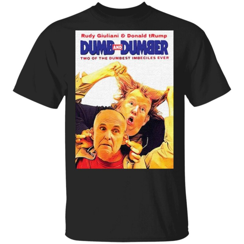 Rudy Giuliani and Donald Trump Dumb and Dumber two of the dumbest imbeciles ever t shirt
