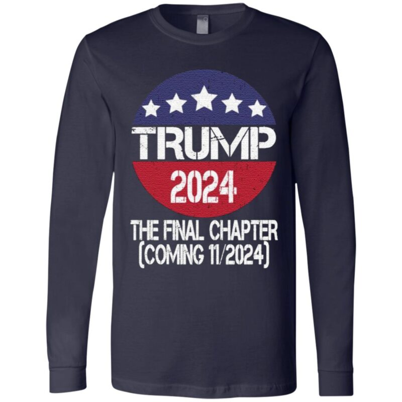 Trump 2024 The Final Chapter Coming 112024 T Shirt