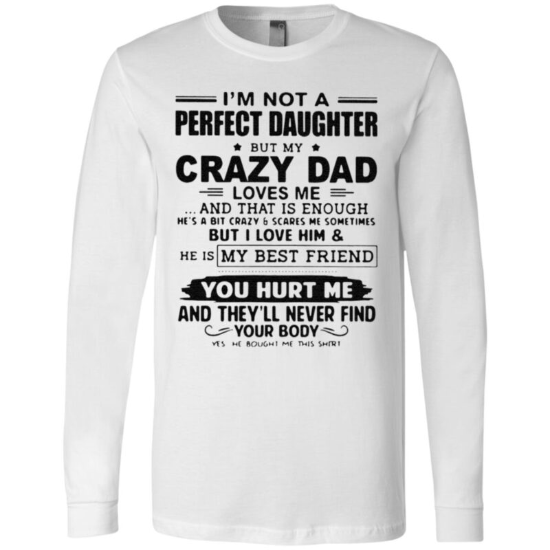I'm Not A Perfect Daughter But My Crazy Dad Loves Me And That Is Enough T Shirt
