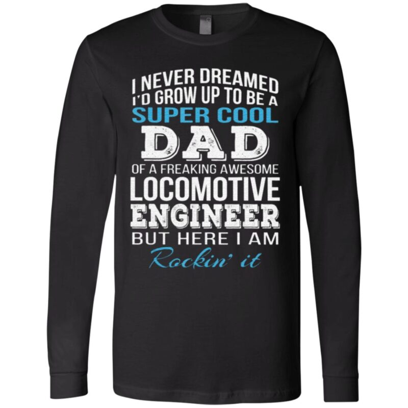 I never dreamed i'd grow up to be a super cool dad t shirt