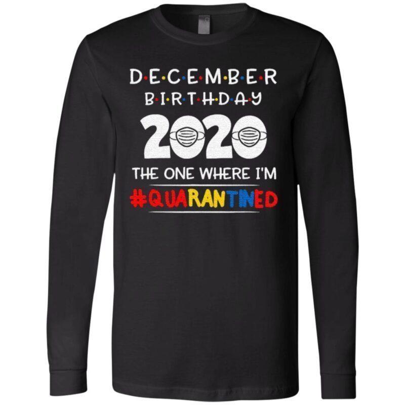 December birthday 2020 the one where i'm quarantined xmas t shirt
