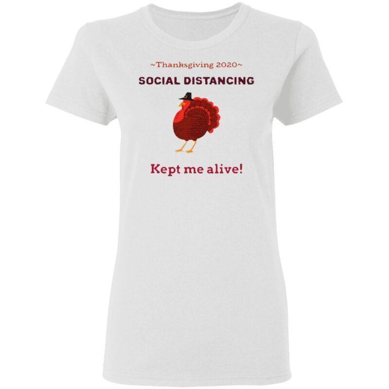 Turkey thanksgiving 2020 social distancing kept me alive t shirt