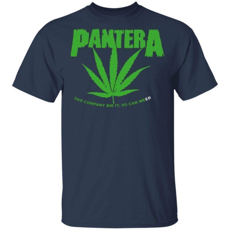 pantera dad company did it, so can weed t shirt