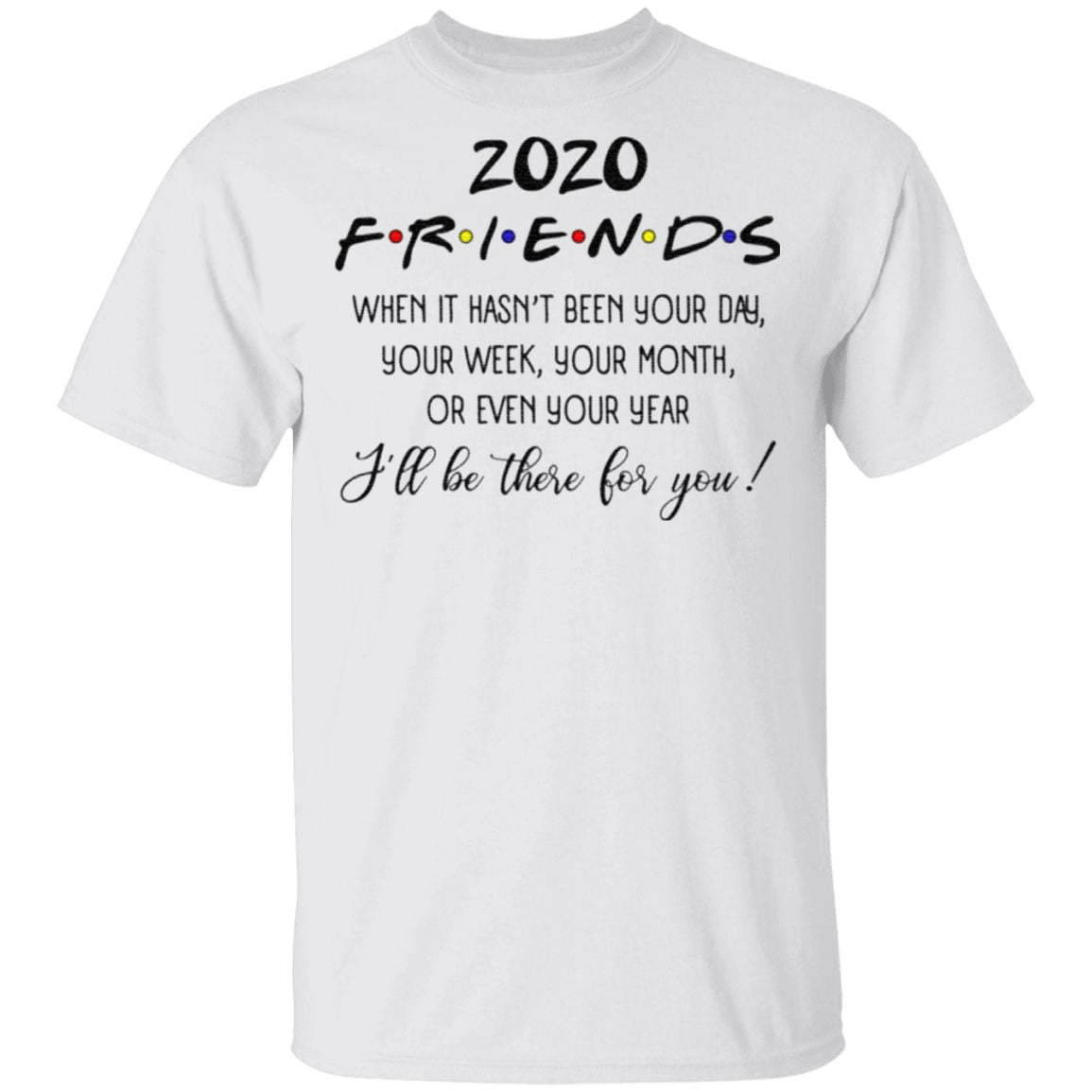2020 Friends TV Show When It Hasn't Been Your Day Your Week I'll Be There For You Christmas Quarantined T-shirt