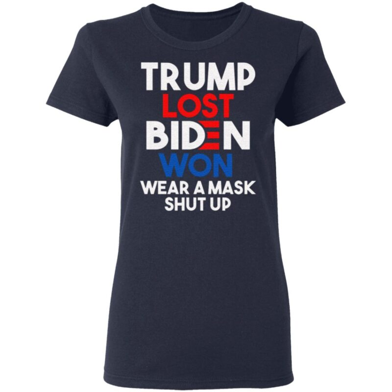 Trump Lost Biden Won Wear a Mask Shut Up Trump Anti Trump Biden Harris 2020 T-Shirt