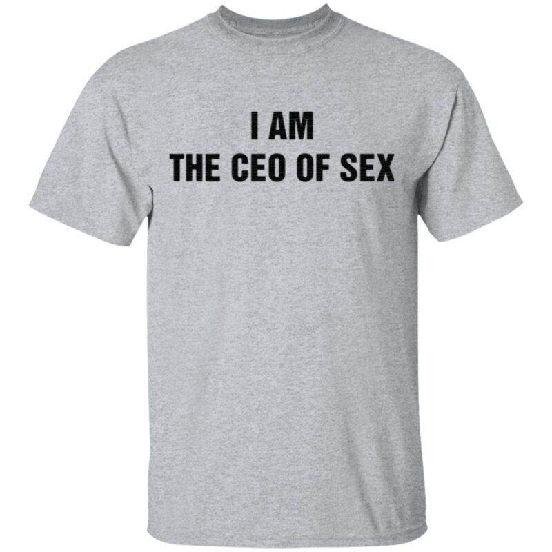 I Am The Ceo Of Sex TShirt