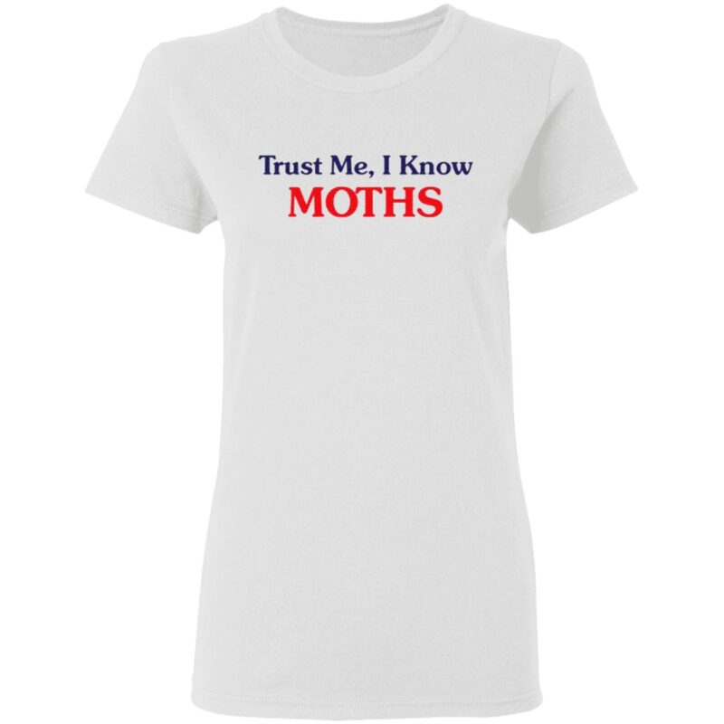 Trust Me I Know Moths T Shirt