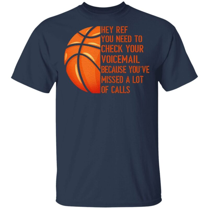 Hey Ref You Need to Check Your Voicemail Because You've Missed A Lot of Calls T-Shirt