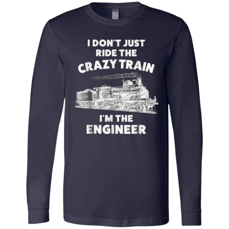 I Don't Just Ride The Crazy Train I'm The Engineer T Shirt