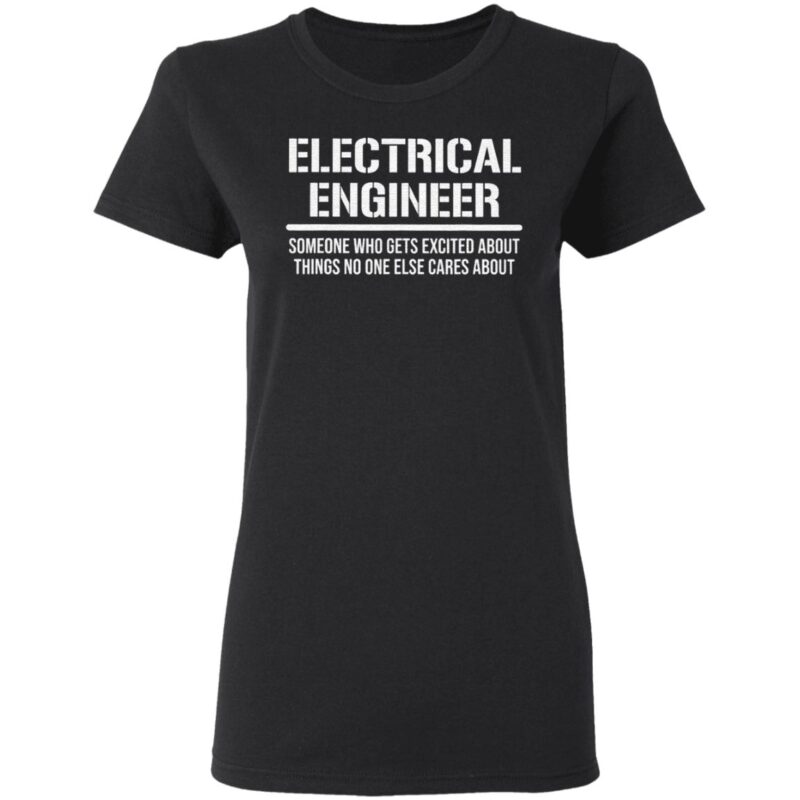 Electrical Engineer Someone Who Gets Excited About Things No One Else Cares About T Shirt