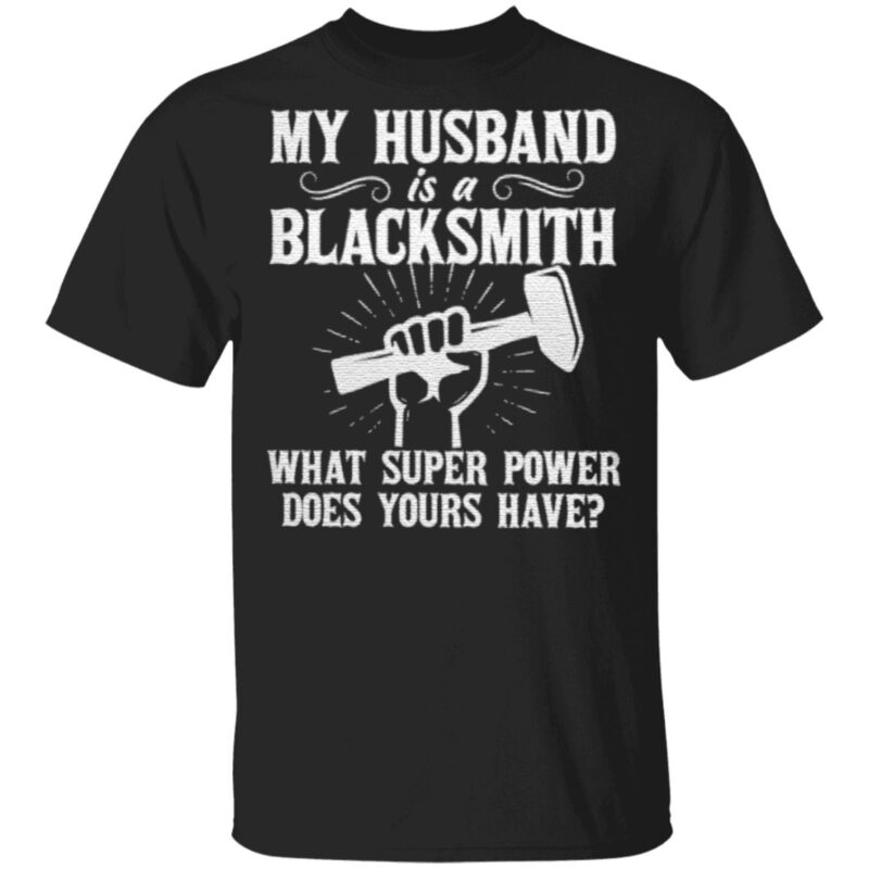 My Husband Is A Blacksmith What Super Power Does Your Have TShirt