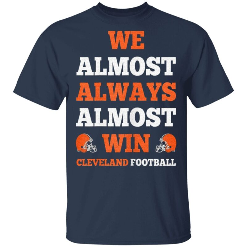 We Almost Always Almost Win Cleveland Football Funny Gift T-Shirt