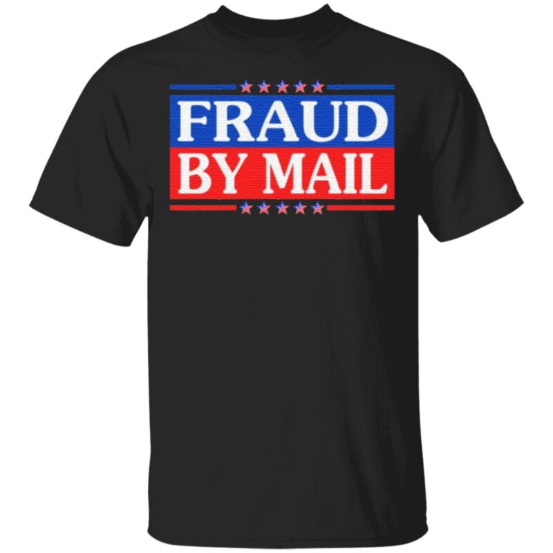 Fraud By Mail Fraud Election No Joe Biden President of America Pro Trump T-Shirt