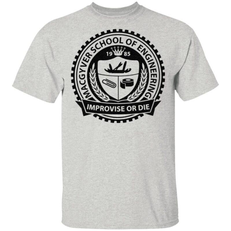 Macgyver School Of Engineering Improvise Or Die TShirt
