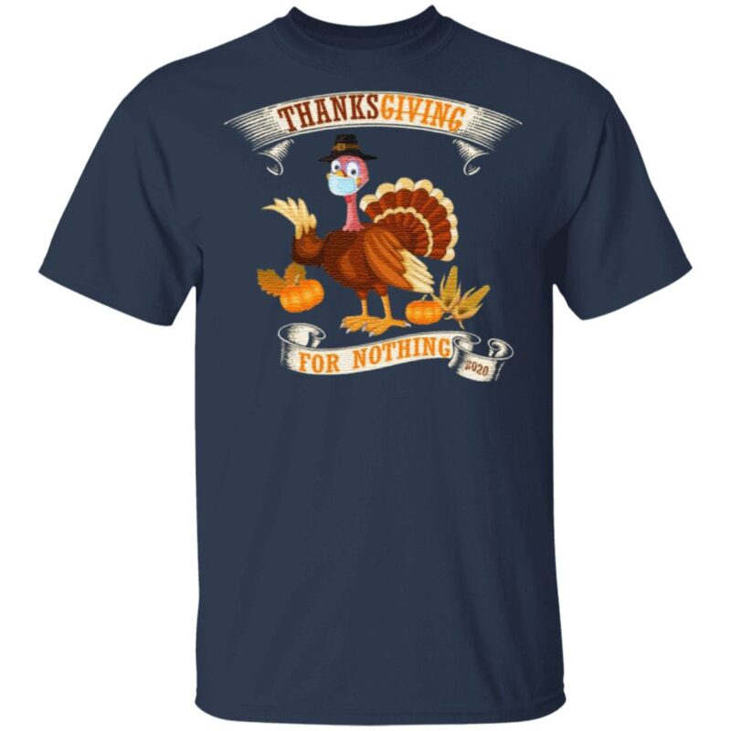 Thanksgiving For Nothing 2020 T-Shirt