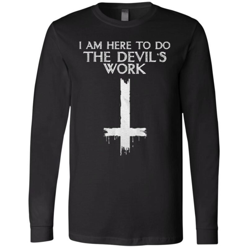 I Am Here To Do The Devil's Work T Shirt