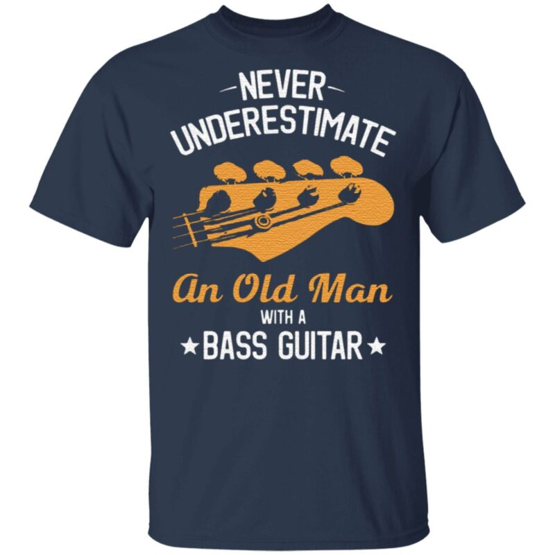 Never underestimate an old man with a bass guitar t shirt