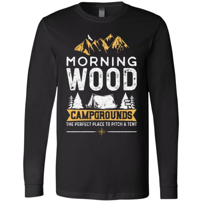 Morning Wood Campgrounds The Perfect Place To Pitch A Tent T-Shirt