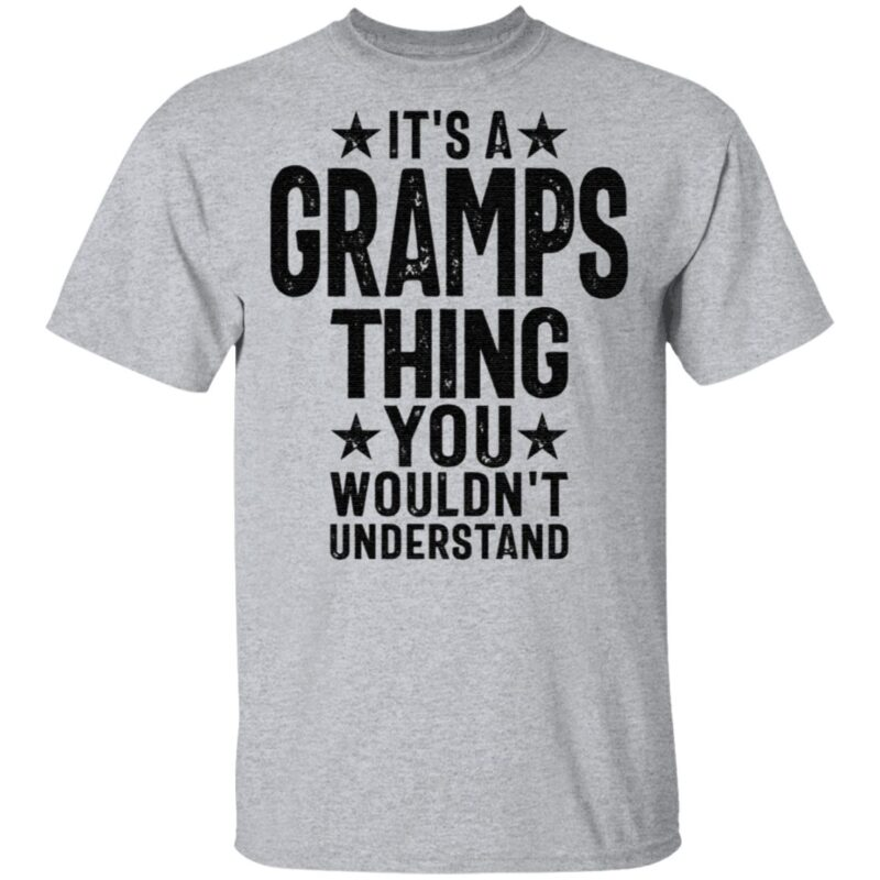 It's A Gramps Thing You Wouldn't Understand T Shirt