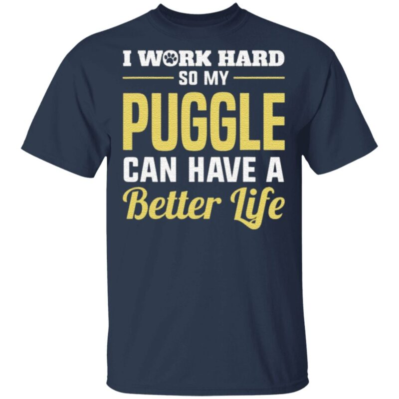 I Work Hard So My Puggle Can Have Better Life TShirt