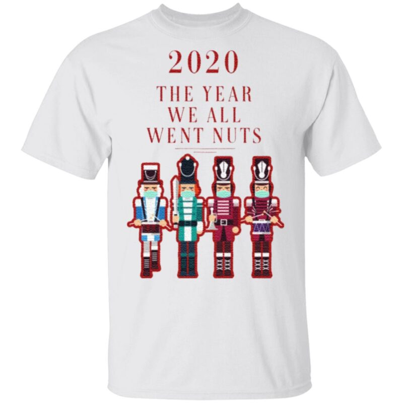 2020 the Year We All Went Nuts Nutcracker Soldier T-Shirt