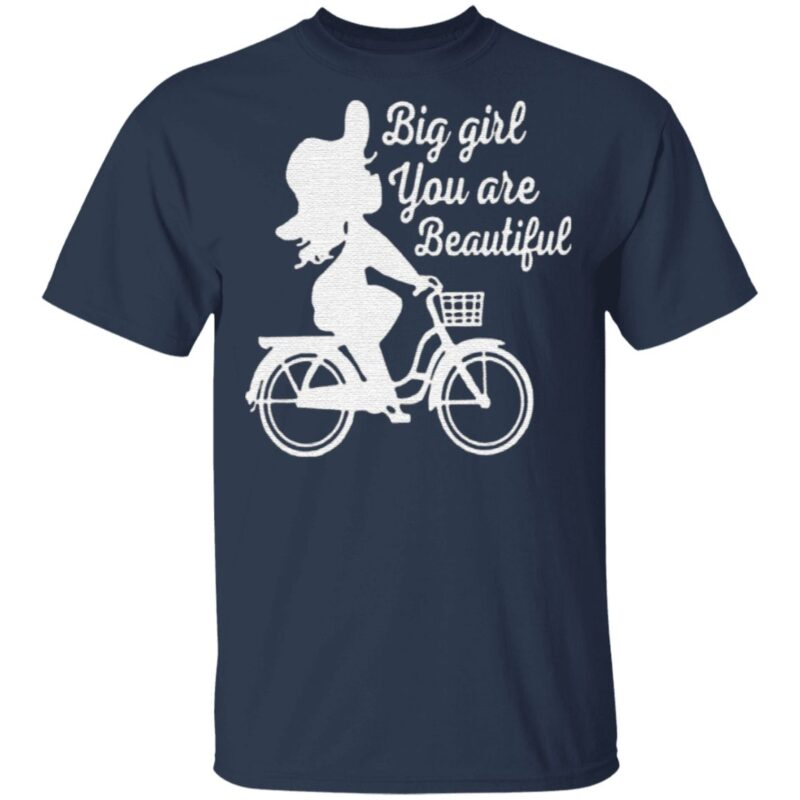 Big Girl You Are Beautiful T Shirt