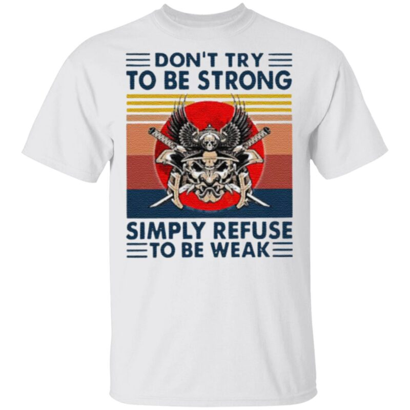 Don't try to be strong simply refuse to be weak vintage t shirt