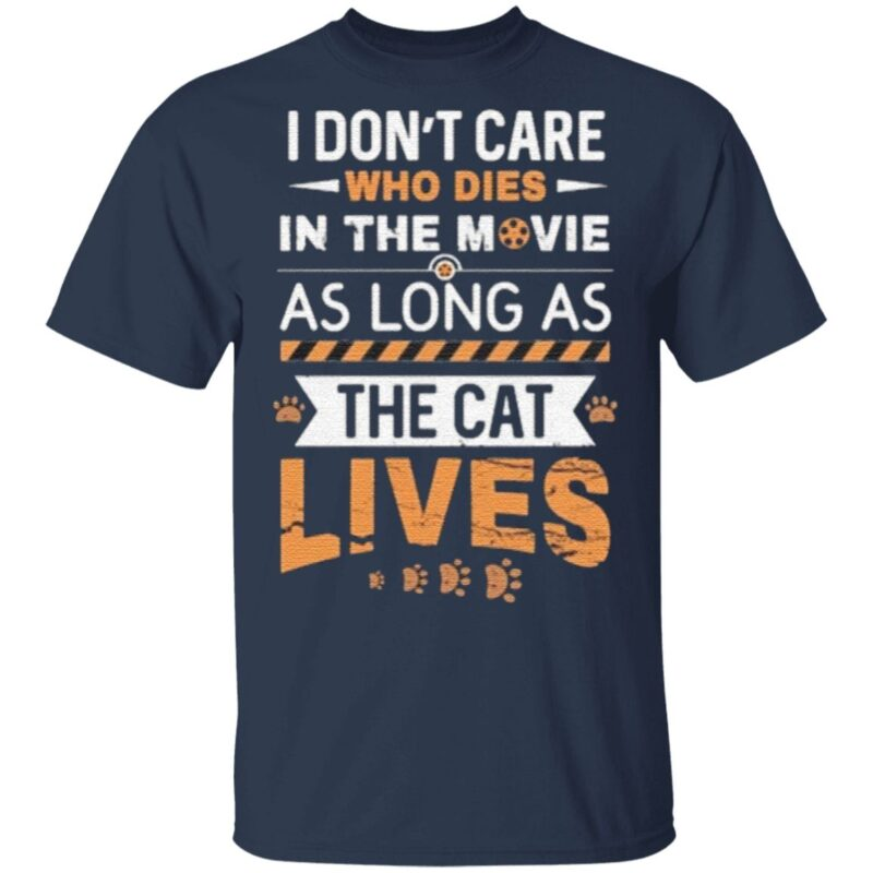 I Don't Care Who Dies In The Movie As Long As The Cat Lives T Shirt