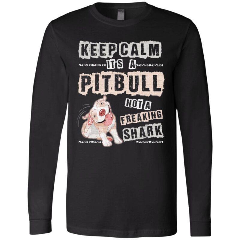 Keep Calm It's A Pitbull Not A Freaking Shark T-Shirt